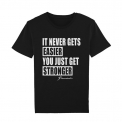 T-Shirt It Never Gets Easier You Just Get Stronger